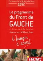 Le programme du Front de gauche et de son candidat commun Jean-Luc Mélenchon - L'humain d'abord