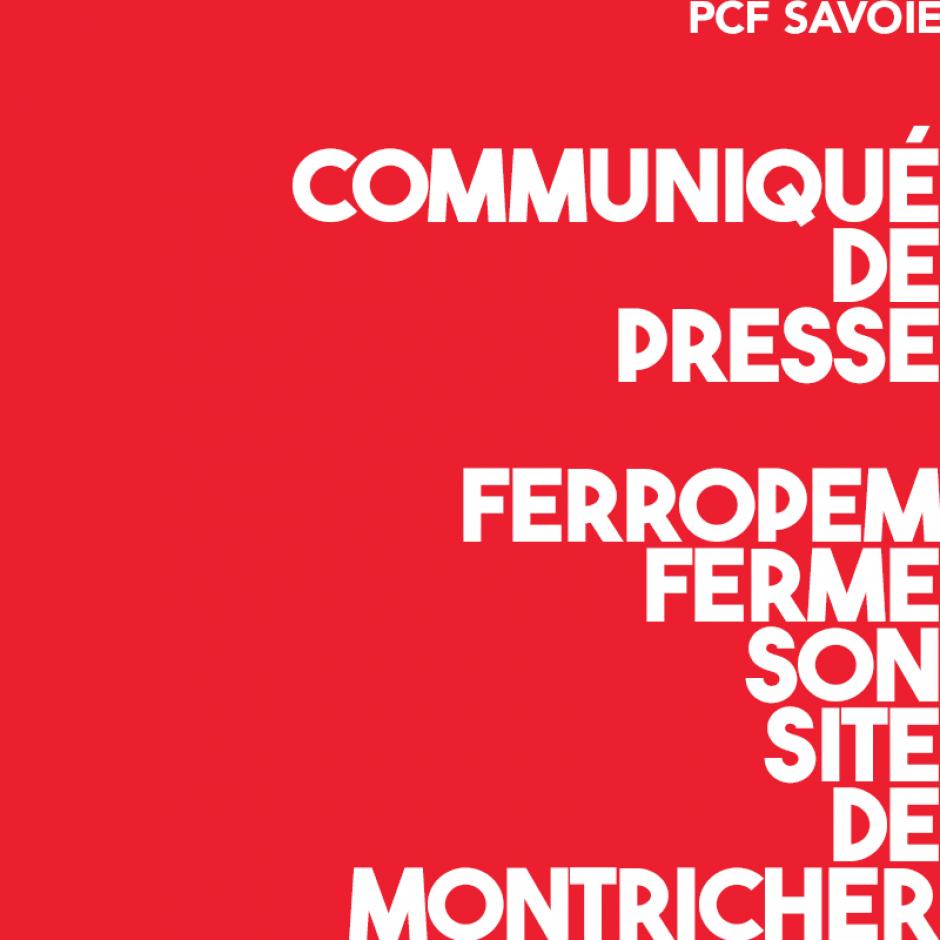 Communiqué de presse du PCF Savoie  sur la décision de FerroPem de fermer son site de Montricher